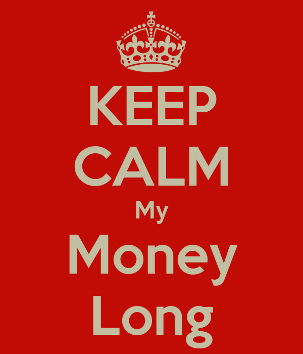 KEEP CALM My Money Long