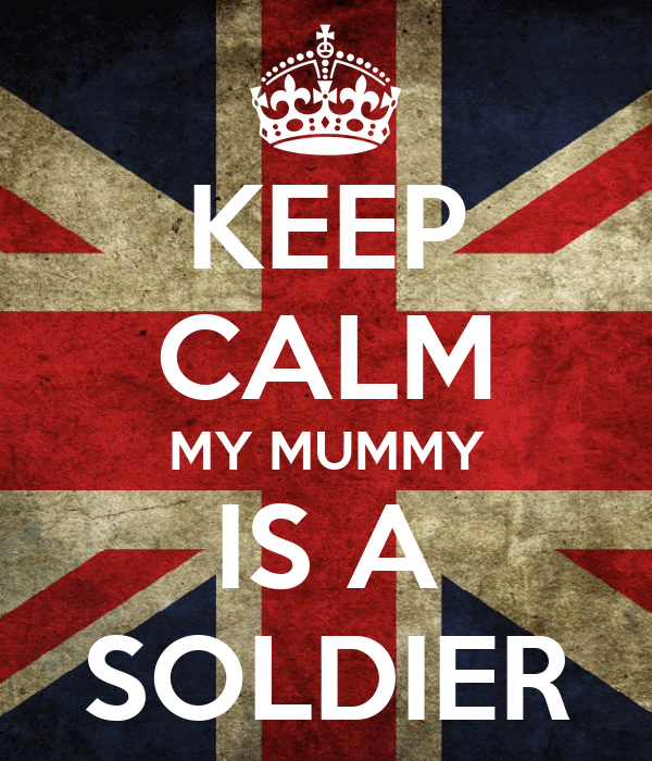 KEEP CALM MY MUMMY IS A SOLDIER