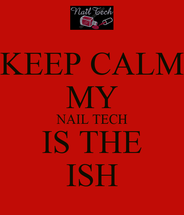 KEEP CALM MY NAIL TECH IS THE ISH