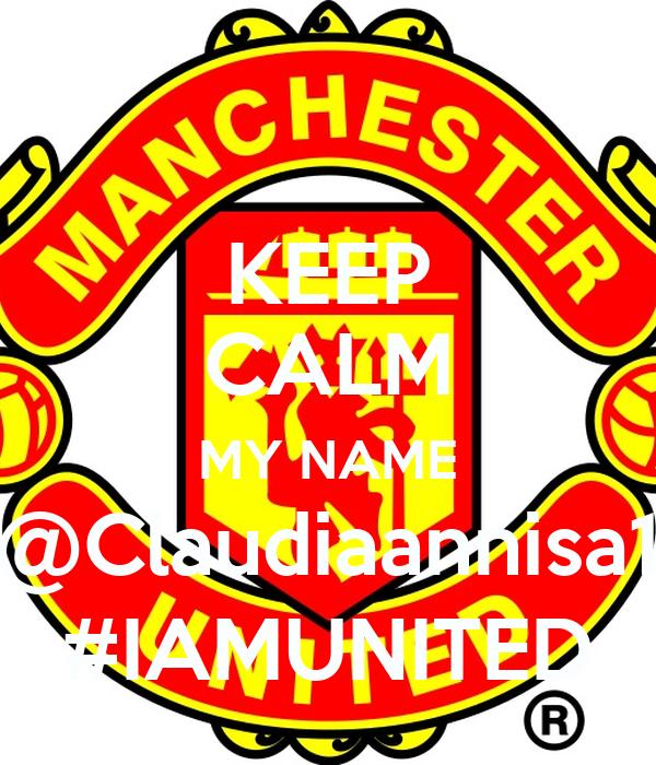 KEEP CALM MY NAME @Claudiaannisa1 #IAMUNITED