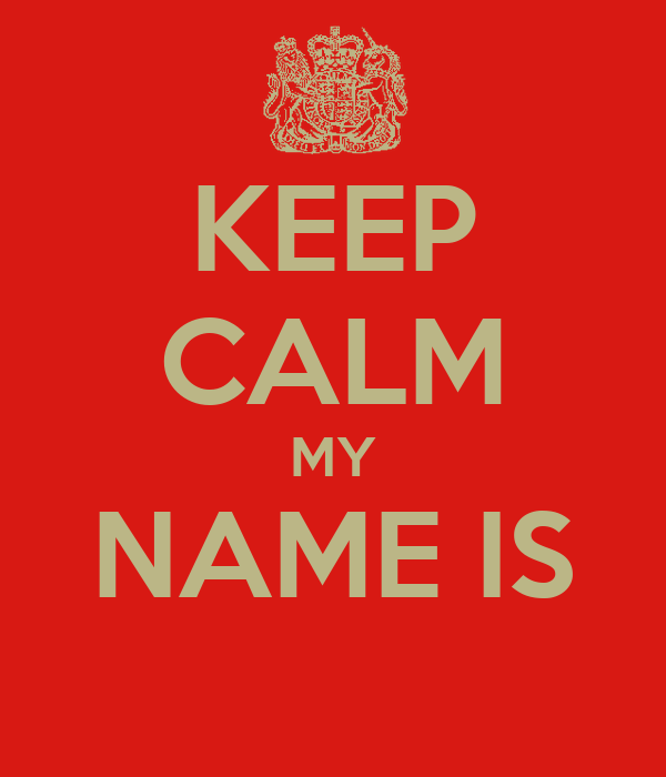 KEEP CALM MY NAME IS
