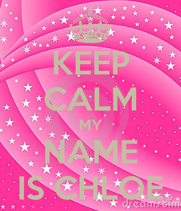 KEEP CALM MY NAME IS CHLOE