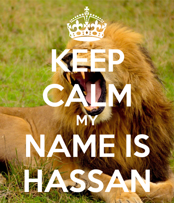 KEEP CALM MY NAME IS HASSAN