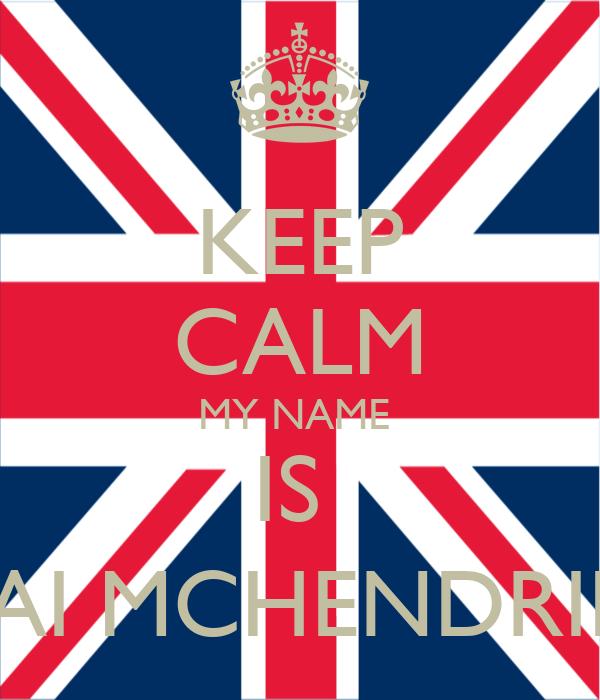 KEEP CALM MY NAME  IS  JAI MCHENDRIE