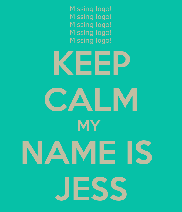 KEEP CALM MY  NAME IS  JESS