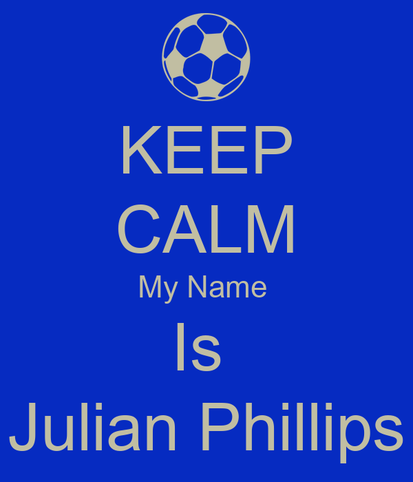 KEEP CALM My Name  Is  Julian Phillips