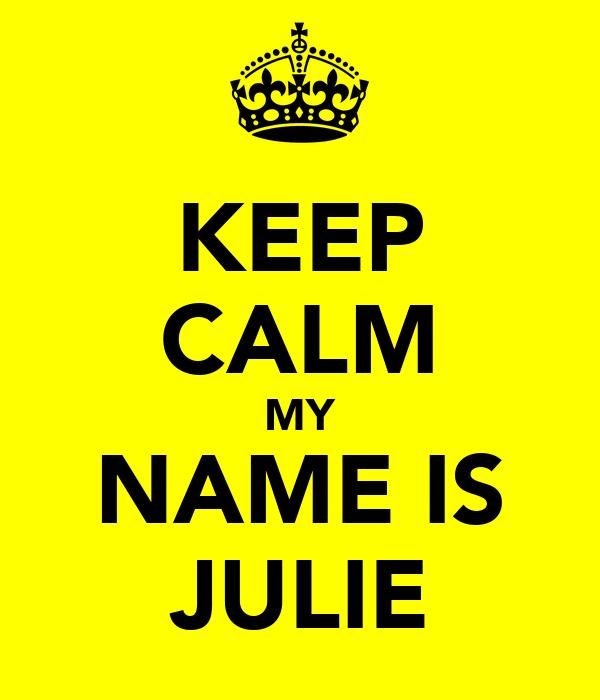 KEEP CALM MY NAME IS JULIE