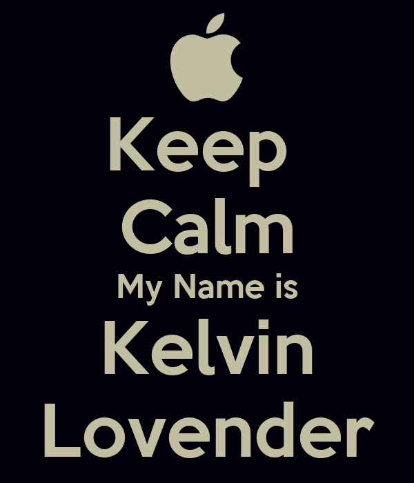 Keep  Calm My Name is Kelvin Lovender