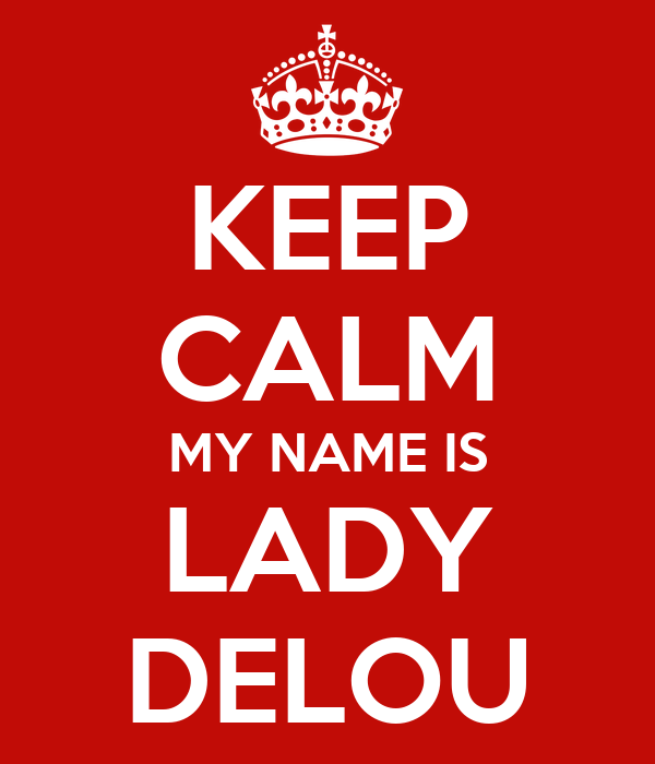KEEP CALM MY NAME IS LADY DELOU