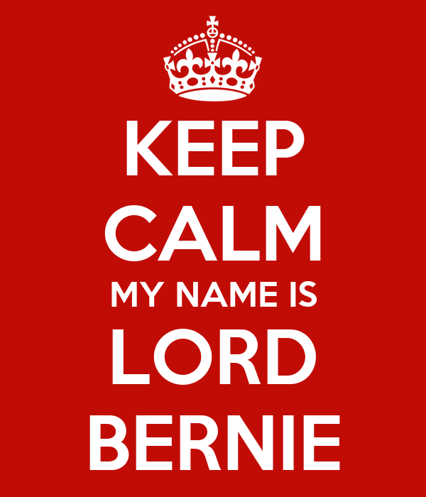 KEEP CALM MY NAME IS LORD BERNIE