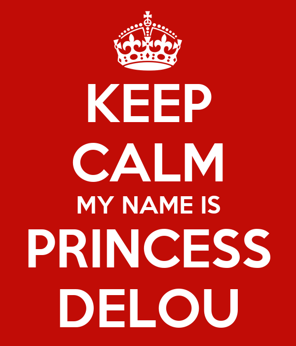 KEEP CALM MY NAME IS PRINCESS DELOU