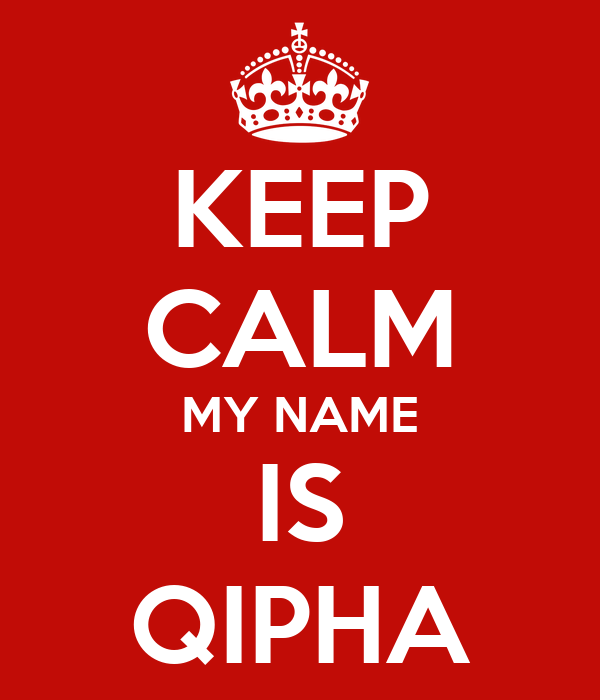 KEEP CALM MY NAME IS QIPHA