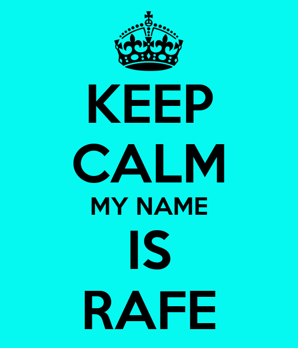 KEEP CALM MY NAME IS RAFE