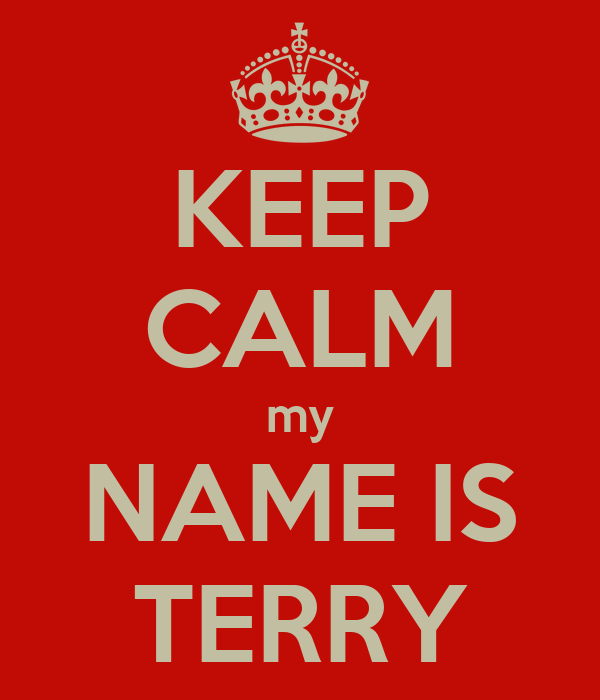 KEEP CALM my NAME IS TERRY