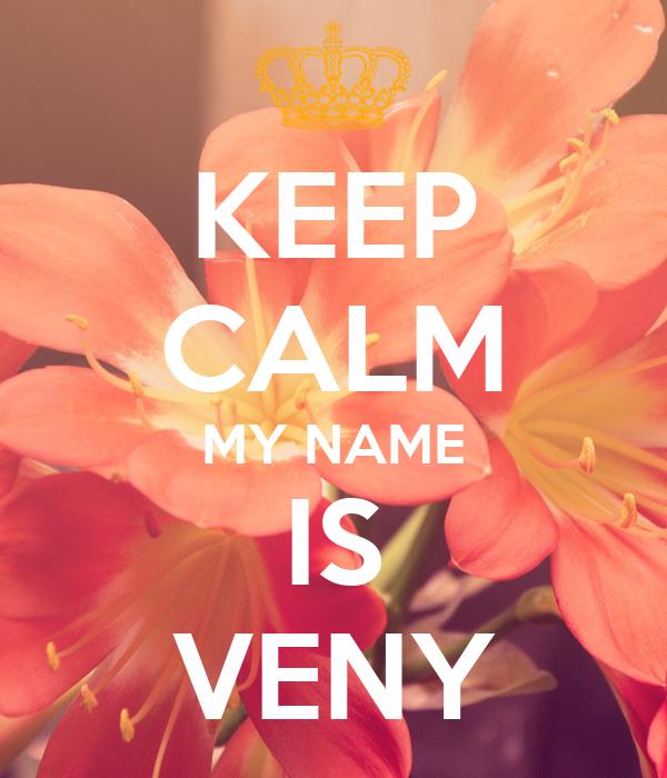 KEEP CALM MY NAME IS VENY