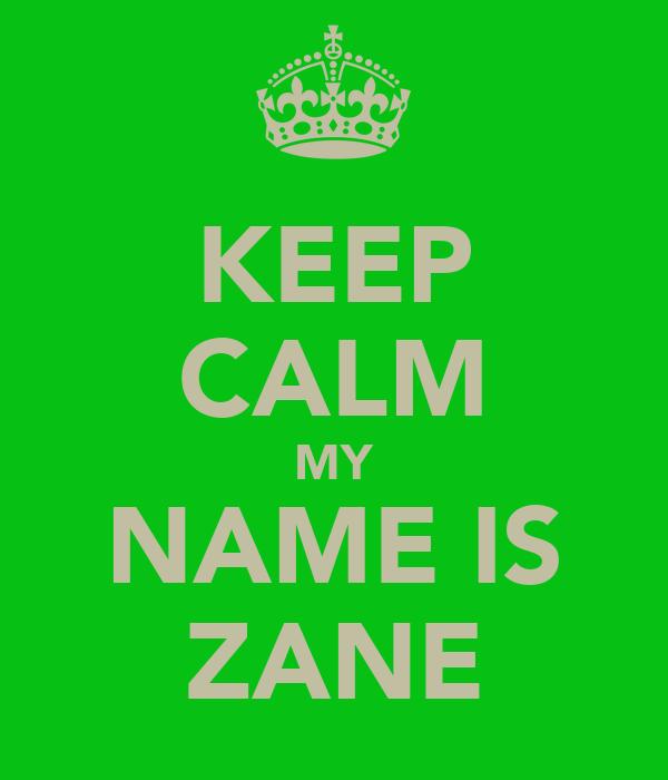 KEEP CALM MY NAME IS ZANE
