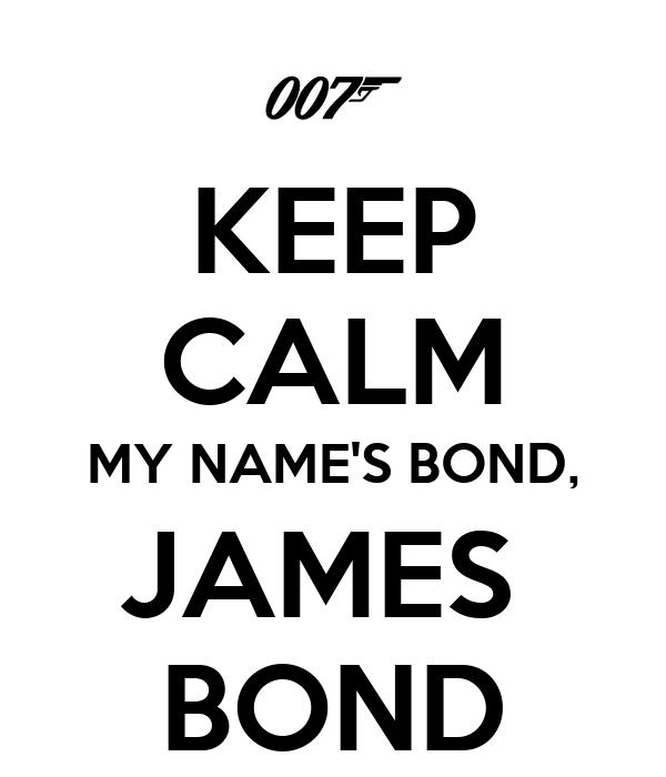 KEEP CALM MY NAME'S BOND, JAMES  BOND