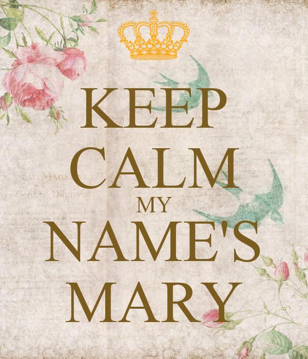 KEEP CALM MY NAME'S MARY