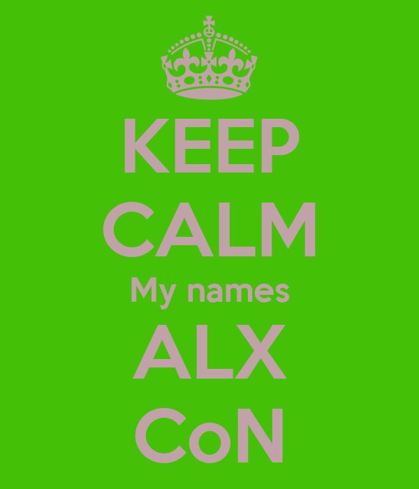 KEEP CALM My names ALX CoN