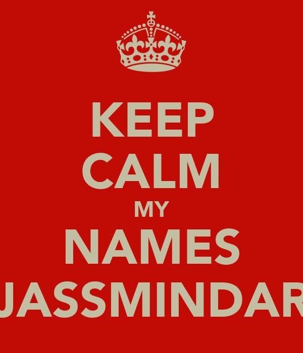 KEEP CALM MY NAMES JASSMINDAR
