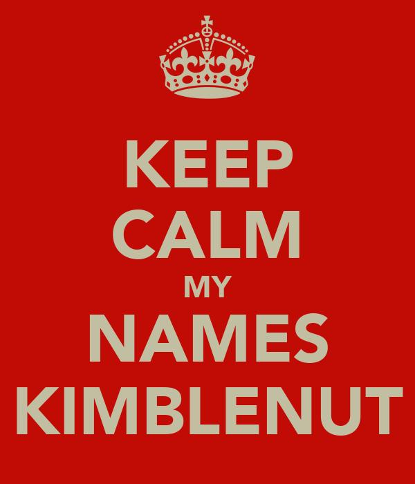 KEEP CALM MY NAMES KIMBLENUT