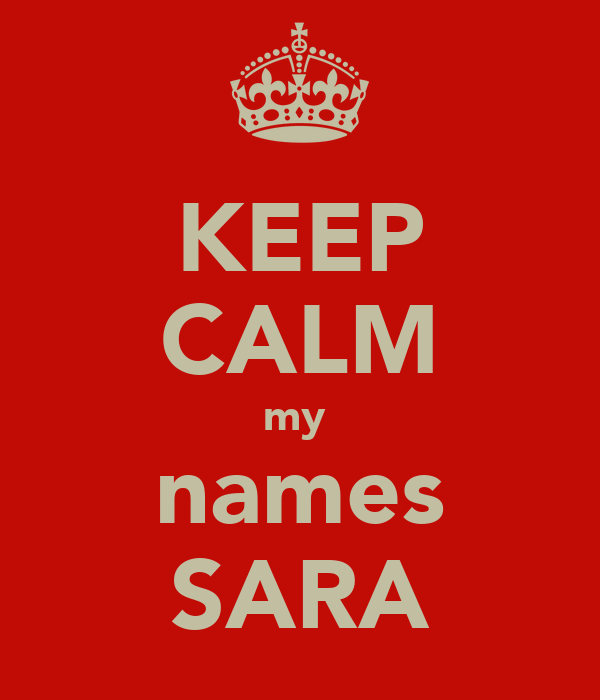 KEEP CALM my  names SARA
