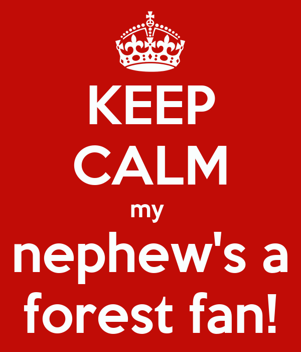 KEEP CALM my  nephew's a forest fan!