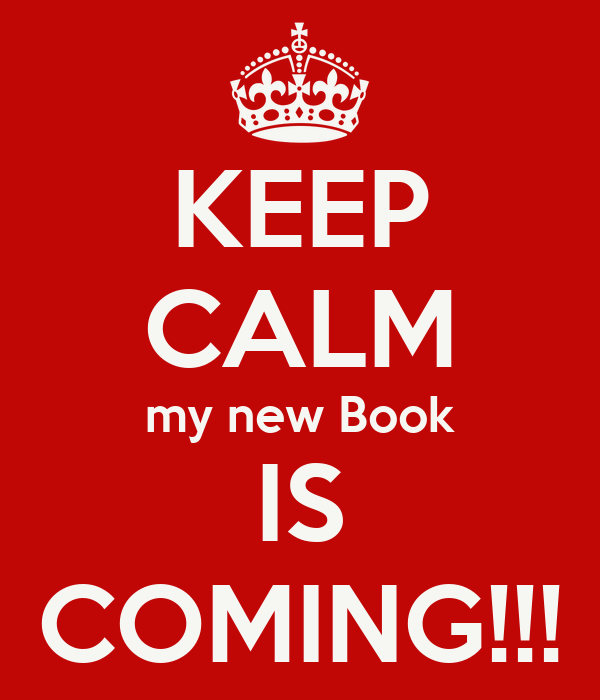 KEEP CALM my new Book IS COMING!!!