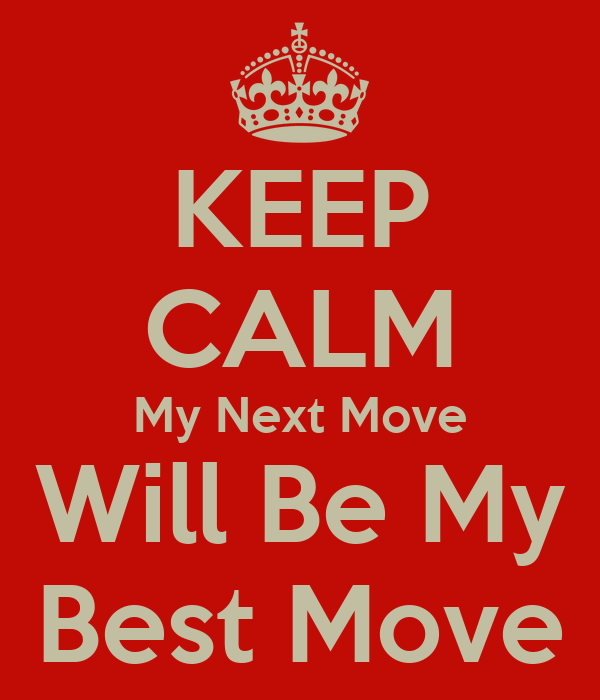 KEEP CALM My Next Move Will Be My Best Move