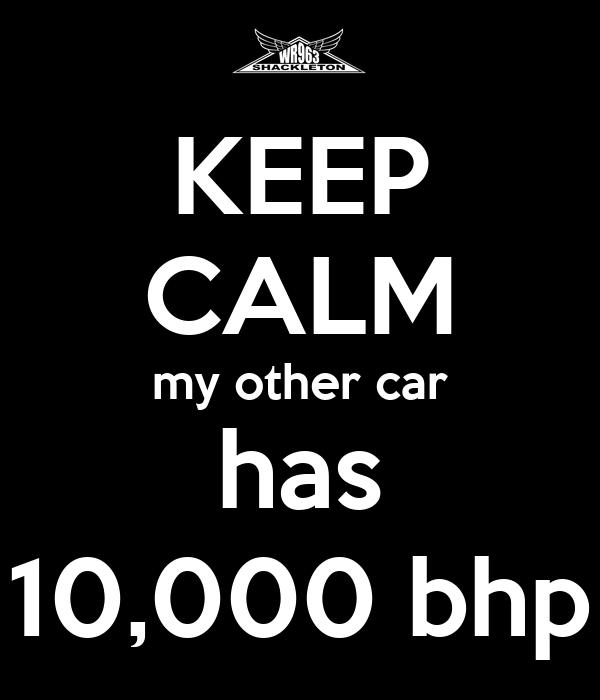 KEEP CALM my other car has 10,000 bhp