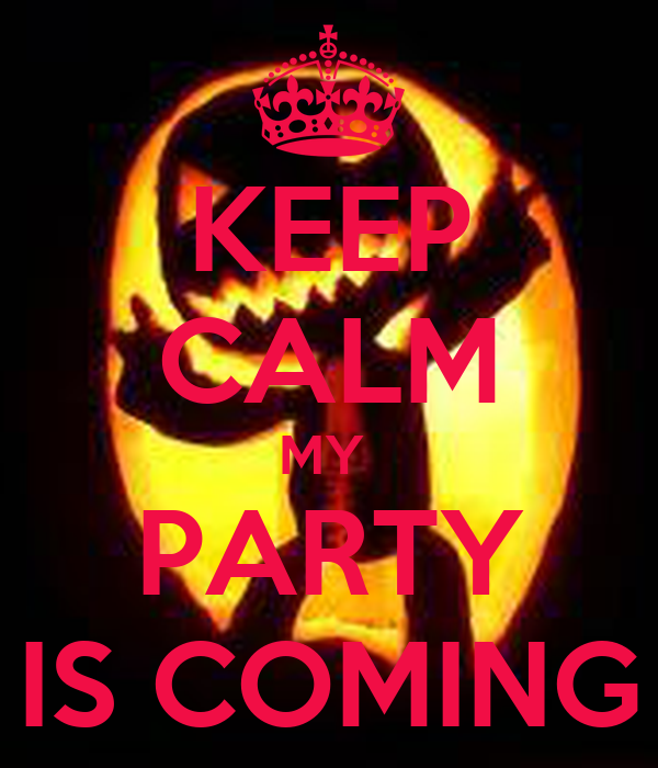 KEEP CALM MY  PARTY IS COMING