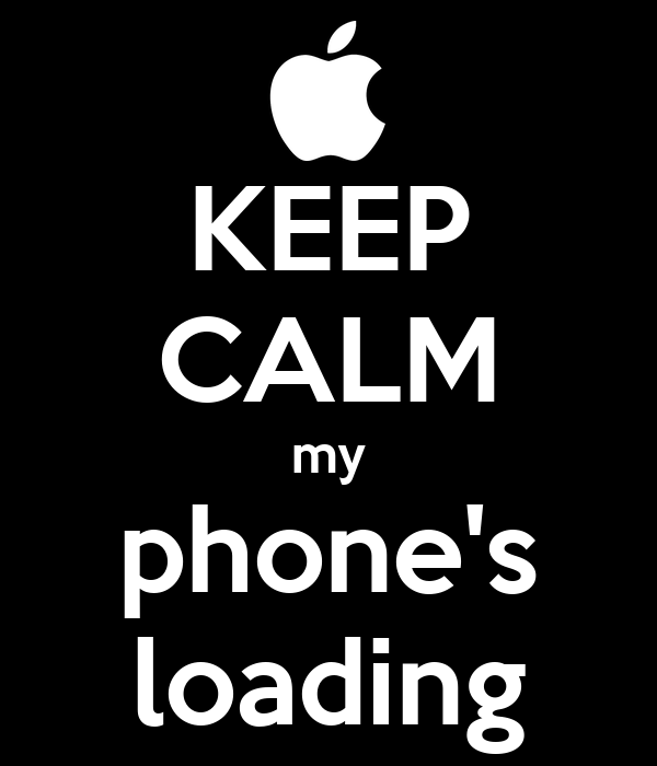 KEEP CALM my phone's loading