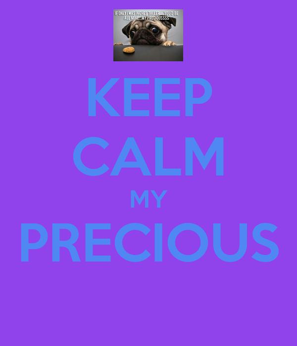 KEEP CALM MY PRECIOUS