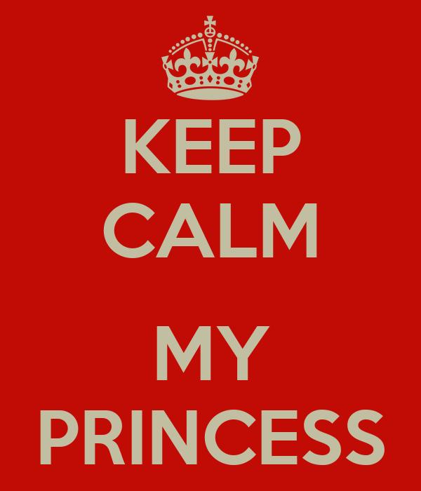 KEEP CALM  MY PRINCESS