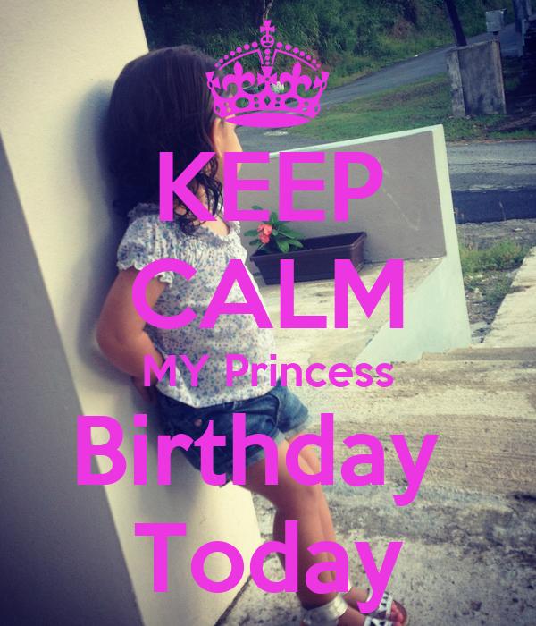 KEEP CALM MY Princess Birthday  Today