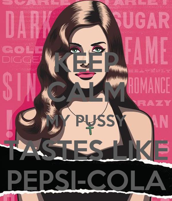 KEEP CALM MY PUSSY TASTES LIKE PEPSI-COLA