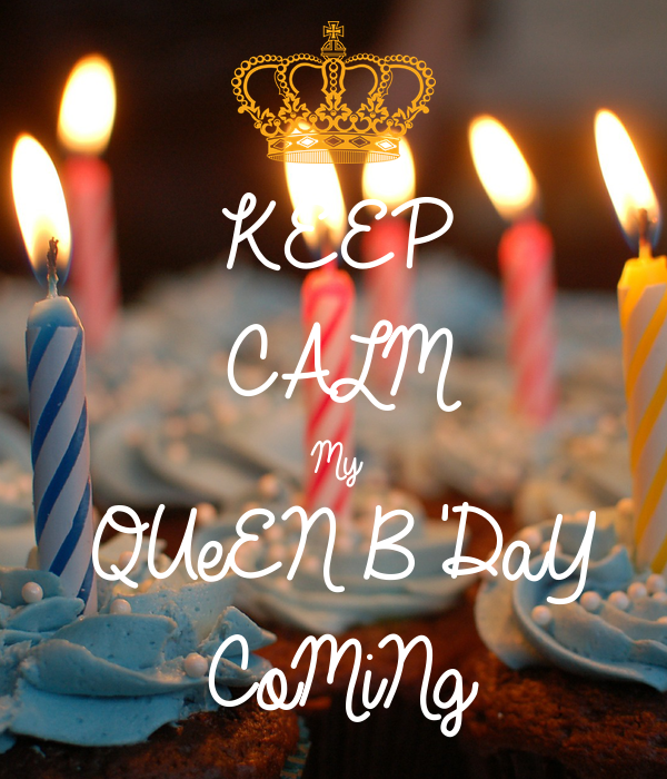 KEEP CALM My QUeEN B'DaY CoMiNg