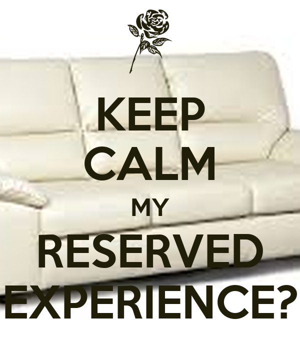 KEEP CALM MY RESERVED EXPERIENCE?