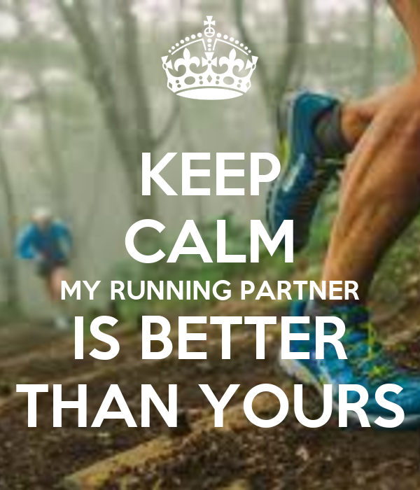 KEEP CALM MY RUNNING PARTNER IS BETTER THAN YOURS