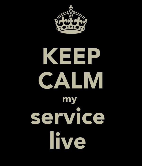 KEEP CALM my  service  live