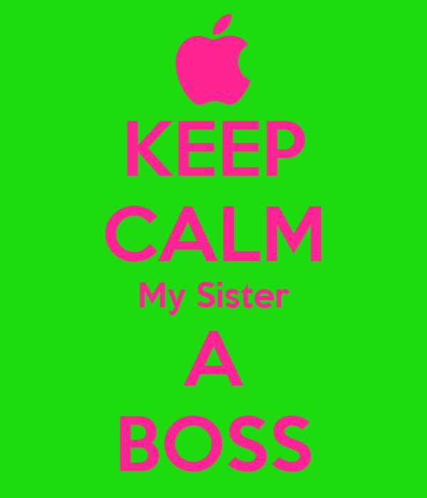 KEEP CALM My Sister A BOSS