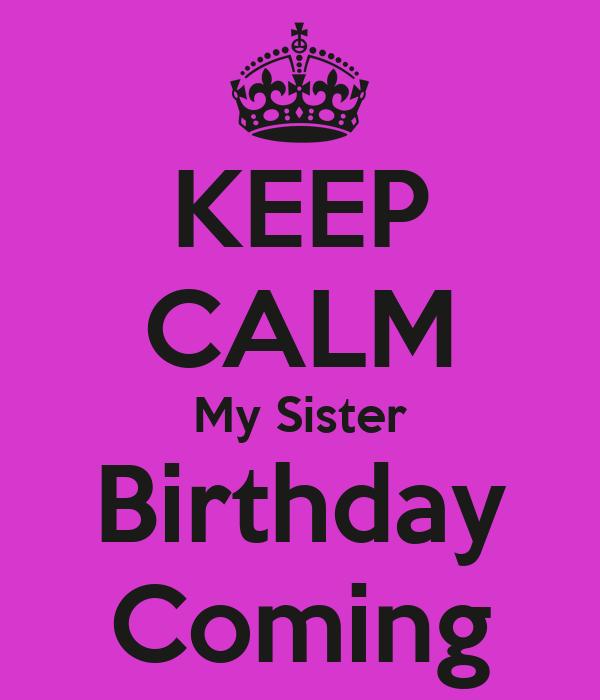 KEEP CALM My Sister Birthday Coming