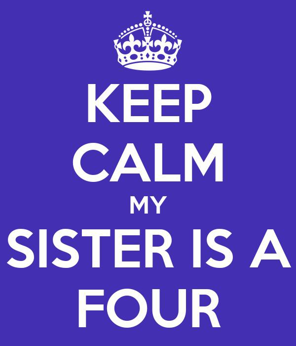 KEEP CALM MY SISTER IS A FOUR