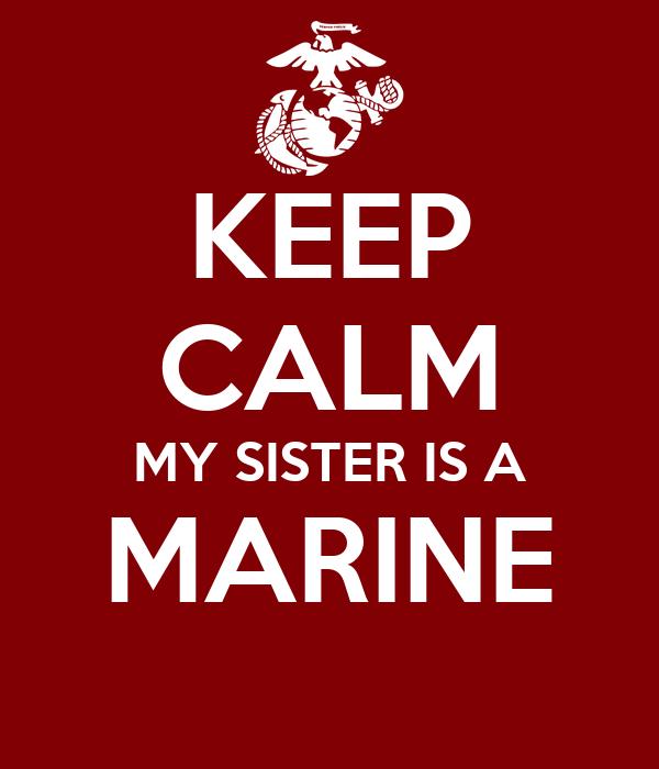 KEEP CALM MY SISTER IS A MARINE