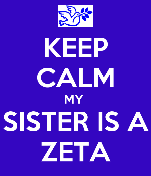 KEEP CALM MY  SISTER IS A ZETA