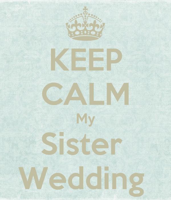 KEEP CALM My Sister  Wedding