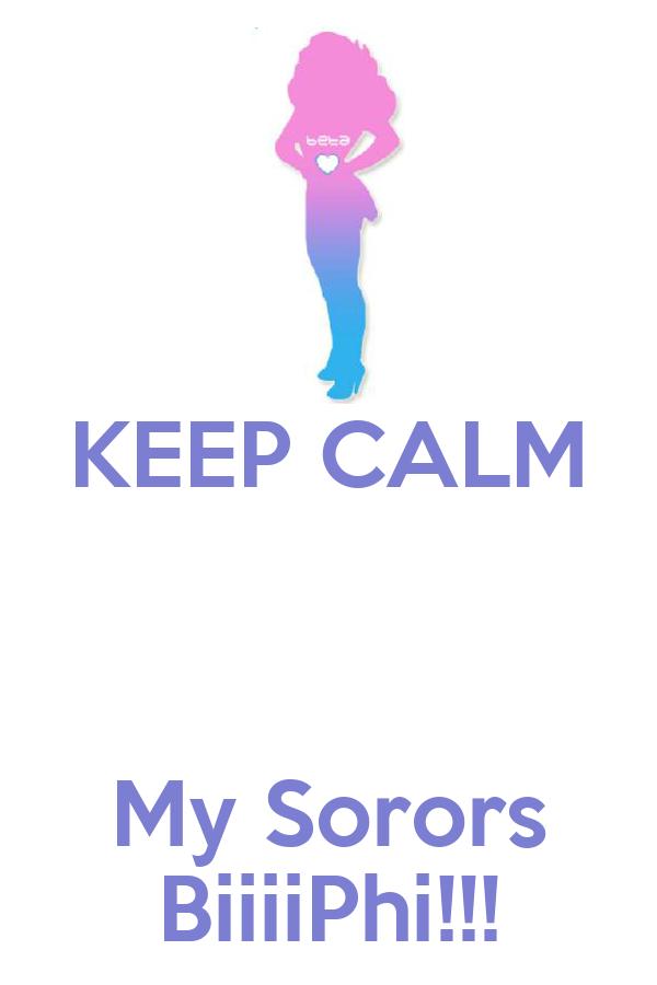 KEEP CALM   My Sorors BiiiiPhi!!!