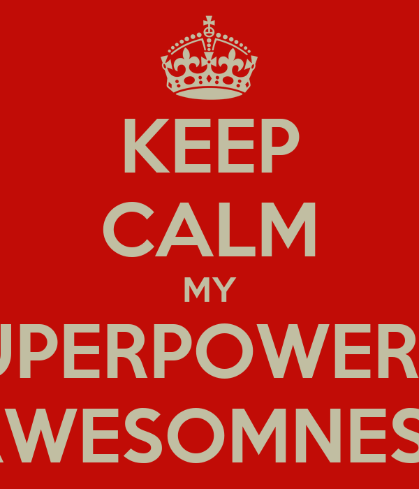 KEEP CALM MY SUPERPOWER IS AWESOMNESS