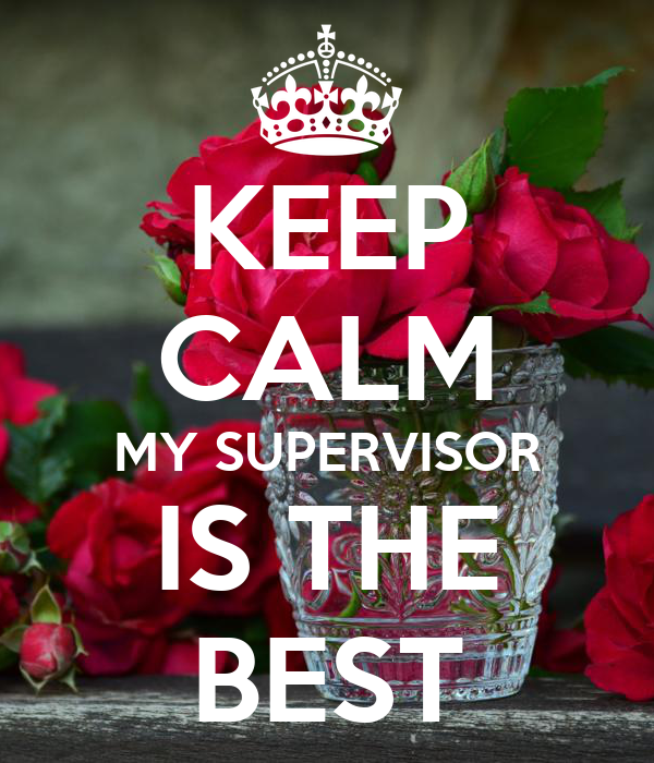 KEEP CALM MY SUPERVISOR IS THE BEST