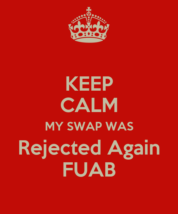 KEEP CALM MY SWAP WAS Rejected Again FUAB